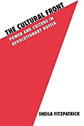 The Cultural Front: Power and Culture in Revolutionary Russia (Studies in Soviet History & Society) by Sheila Fitzpatrick (1992-12-03)