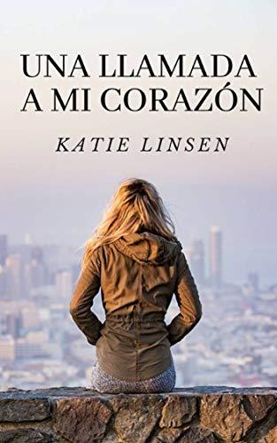 Una llamada a mi corazón por Katie Linsen