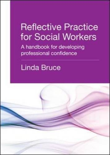 Reflective Practice for Social Workers: A Handbook for Developing Professional Confidence by Linda Bruce (2013-04-01)