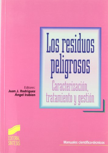 Los residuos peligrosos: caracterización, tratamiento y gestión (Manuales científico-técnicos)