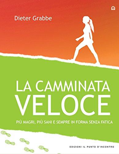 La camminata veloce: Più magri, più sani e sempre in forma senza sforzo (Salute e benessere)