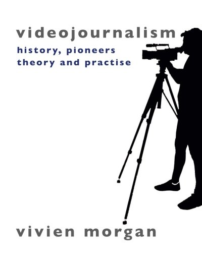 Videojournalism: History, pioneers, theory and practise