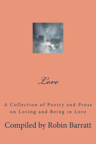 LOVE: A Collection of Poetry and Prose on Loving and Being in Love by [Barratt, Robin]