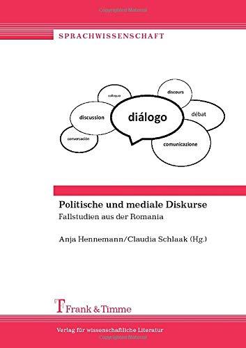Politische und mediale Diskurse: Fallstudien aus der Romania (Sprachwissenschaft)
