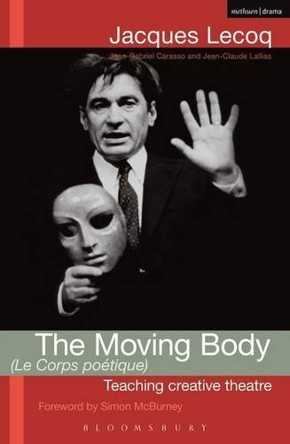 The Moving Body (Le Corps Poetique): Teaching Creative Theatre (Performance Books) Reprint new cover edition by Lecoq, Jacques (2011) Paperback
