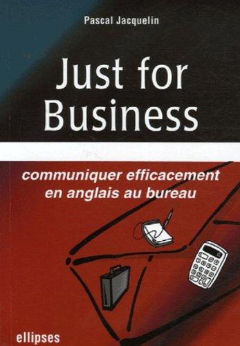 Just for business : Communiquer efficacement en anglais au bureau