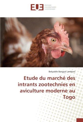 Etude du marche des intrants zootechnies en aviculture moderne au Togo (OMN.UNIV.EUROP.) por Bekpable Lamboni