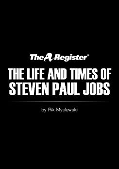 The Life and Times of Steven Paul Jobs by [Myslewski, Rik]
