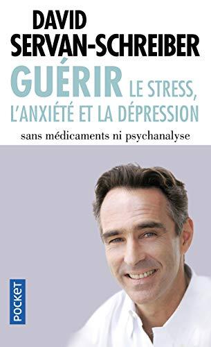 Guérir le stress, l'anxiété, la dépression sans médicaments, ni psychanalyse