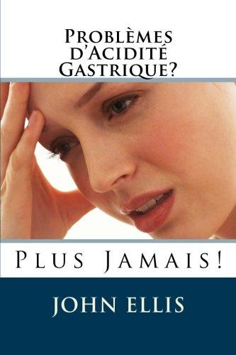 Problèmes d'Acidité Gastrique? Plus Jamais!