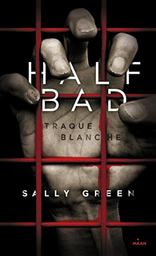 Half Bad T01 : Traque blanche par [Green, Sally, Cambolieu, Marie]