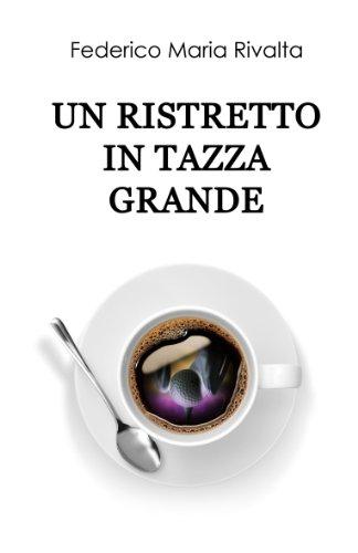 Un ristretto in tazza grande (Riccardo Ranieri's series Vol. 1) Un ristretto in tazza grande (Riccardo Ranieri's series Vol. 1) 41e 2BbCswUYL