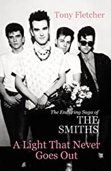 [A Light That Never Goes Out: The Enduring Saga of the Smiths] (By: Tony Fletcher) [published: September, 2013]