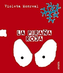 La pirana roja / Red Piranha by Violeta Monreal (2004-06-30)