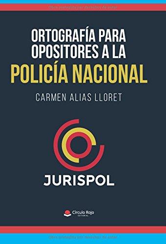 Ortografía para opositores a la Policía Nacional por Carmen Alias Lloret