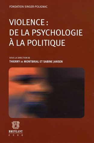 Violence : de la psychologie  la politique : Actes du colloque tenu le jeudi 24 novembre 2005