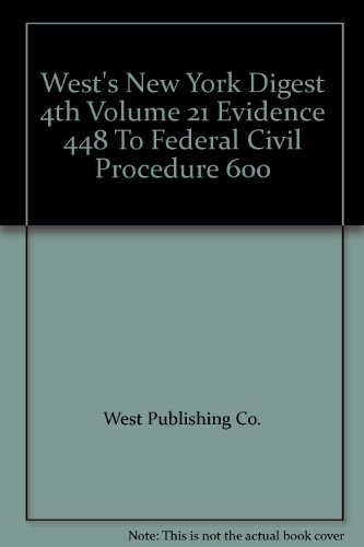 West's New York Digest 4th Volume 21 Evidence 448 To Federal Civil Procedure 600