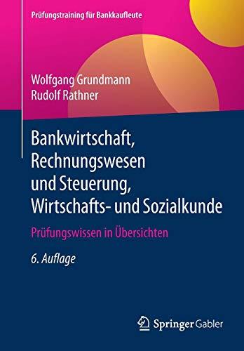Bankwirtschaft, Rechnungswesen und Steuerung, Wirtschafts- und Sozialkunde: Prüfungswissen in Übersichten (Prüfungstraining für Bankkaufleute)