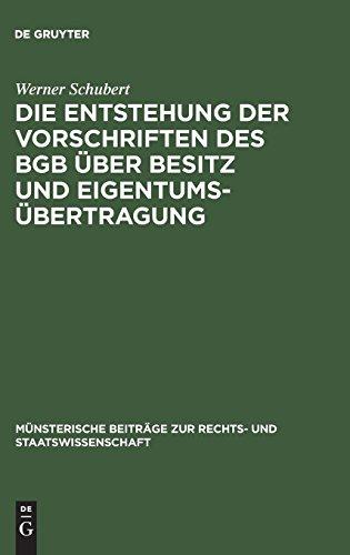 Die Entstehung der Vorschriften des BGB über Besitz und Eigentumsübertragung: Ein Beitrag zur Entstehungsgeschichte des BGB (Münsterische Beiträge zur Rechts- und Staatswissenschaft, Band 10)