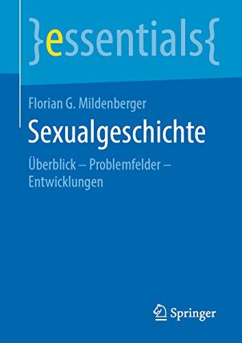 Sexualgeschichte: Überblick - Problemfelder - Entwicklungen (essentials)