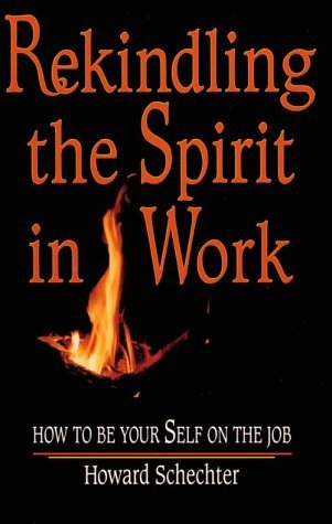 REKINDLING THE SPIRIT IN WORK by Howard Joel Schechter (2010-01-01)