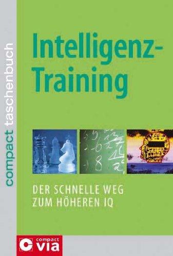 Intelligenztraining: Der schnelle Weg zum höheren IQ