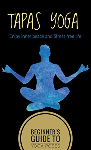 tapas-yoga-beginner-guide-to-yoga-poses-for-inner-peace-and-stress-free-life-english-edition