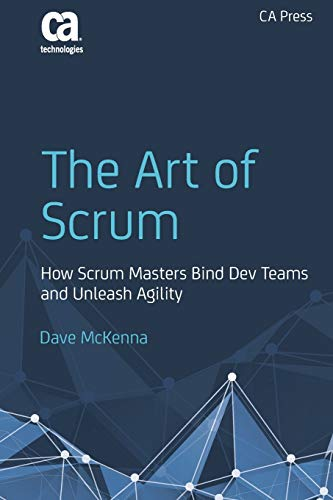 The Art of Scrum: How Scrum Masters Bind Dev Teams and Unleash Agility