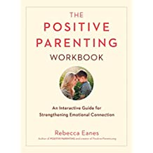 The Positive Parenting Workbook: An Interactive Guide for Strengthening Emotional Connection