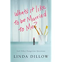 What's It Like to Be Married to Me?: And Other Dangerous Questions (English Edition)