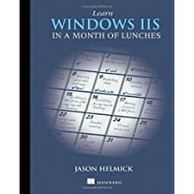 Learn Windows IIS in a Month of Lunches by Jason Helmick (2014-01-26)