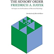 The Sensory Order: An Inquiry Into the Foundations of Theoretical Psychology by Friedrich A. Von Hayek (2014-09-03)