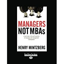 Managers Not MBAs: A Hard Look at the Soft Practice of Managing and Management Development: 1 by Henry Mintzberg (2012-12-28)
