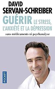 Guérir le stress, l'anxiété, la dépression sans médicaments, ni psychana