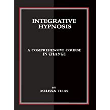Integrative Hypnosis: A Comprehensive Course in Change (English Edition)