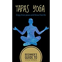 Tapas Yoga: Beginner Guide to Yoga Poses For Inner Peace and Stress free Life (English Edition)