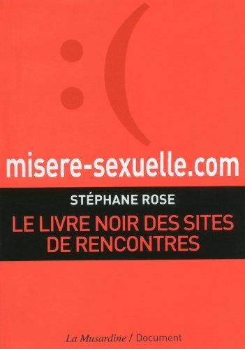 misere-sexuelle.com. Le livre noir des sites de rencontres par Rose Stephane