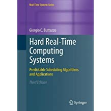 Hard Real-Time Computing Systems: Predictable Scheduling Algorithms and Applications