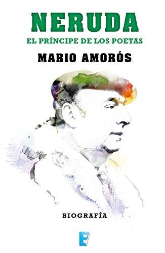 Neruda. El príncipe de los poetas. La biografía (Spanish Edition)