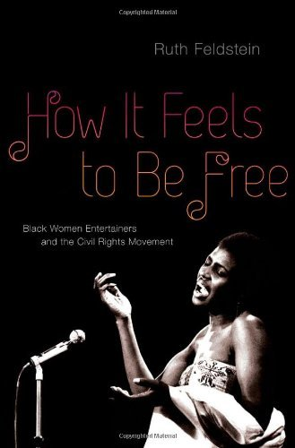 How It Feels to Be Free: Black Women Entertainers and the Civil Rights Movement: Written by Ruth Feldstein, 2014 Edition, Publisher: OUP USA [Hardcover]