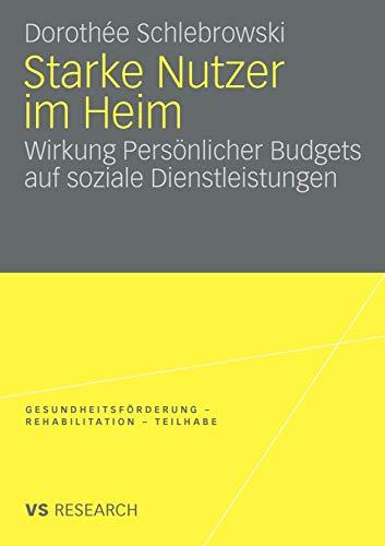 Starke Nutzer Im Heim: Wirkung Persönlicher Budgets auf soziale Dienstleistungen (Gesundheitsförderung - Rehabilitation - Teilhabe) (German Edition)