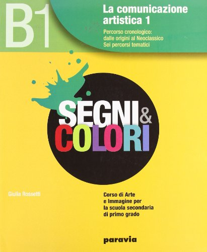 Segni e colori. Vol. B1: Dalla Preistoria al neoclassicismo. Per la Scuola media. Con espansione online