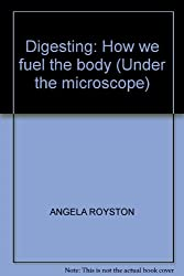 Digesting: How we fuel the body (Under the microscope)
