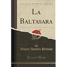 La Baltasara (Classic Reprint)