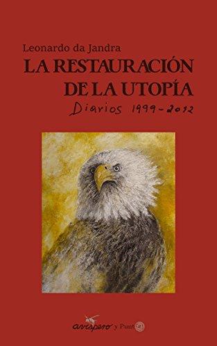 La restauración de la utopía: Diario de Leonardo da Jandra (1999 - 2012) por Leonardo da Jandra