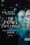 Die Fowl-Zwillinge und der geheimnisvolle Jäger: Roman von Eoin Colfer