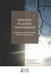 Héritage, filiation, transmission: Configurations littéraires (XVIIIe-XXIe siècles)