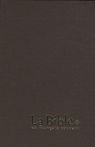 La Bible en français courant : Reliure rigide, couverture geltex (Bible La Francais En Courant)