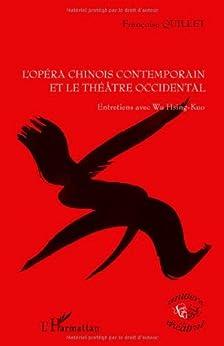 Opéra Chinois Contemporain et le Theatre Occidental Entretiens avec Wu Hsing Kuo par [Quillet, Françoise, Lee-Ting, Ting]