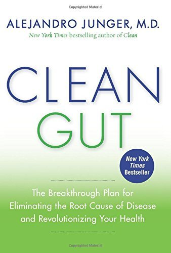 Clean Gut: The Breakthrough Plan for Eliminating the Root Cause of Disease and Revolutionizing Your : Written by Alejandro Junger, 2015 Edition, (Reprint) Publisher: HarperOne [Paperback]